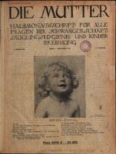 Die Mutter. Halbmonatsschrift für alle Fragen der Schwangerschaft, Säuglingshygiene und Kindererziehung.
